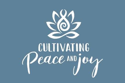 Cultivating Peace & Joy